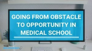 Going From Obstacle to Opportunity in Medical School