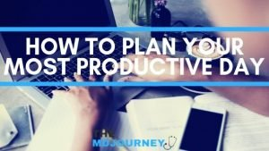 HOW TO PLAN YOUR MOST PRODUCTIVE DAY