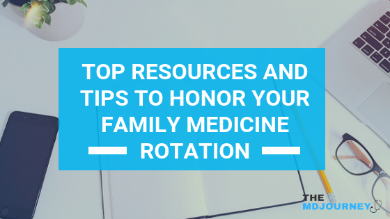 Top Resources and Tips to Honor Your Family Medicine Rotation