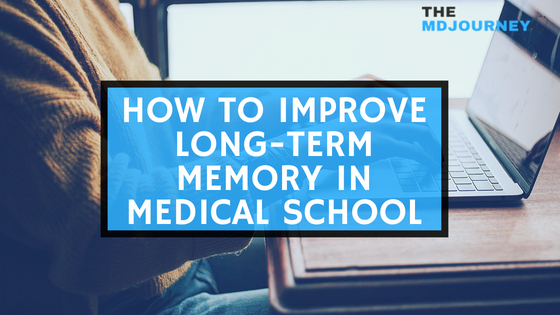 Improve Long Term Memory in Med School