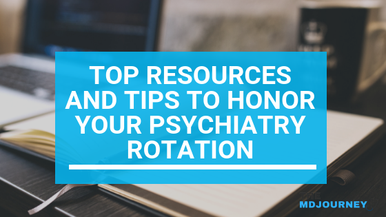 Top Resources and Tips To Honor Your Psychiatry Rotation