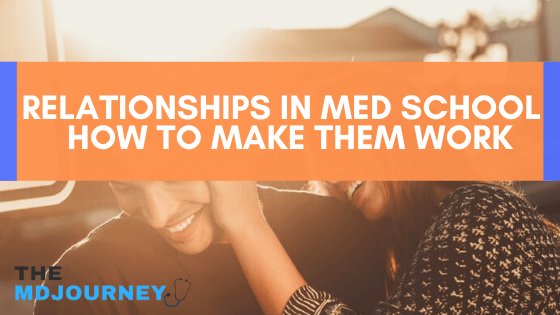 Relationships in Med School - How To Make Them Work