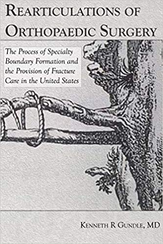 Rearticulations of Orthopaedic Surgery The Process of Specialty Boundary Formation and the Provision of Fracture Care by Kenneth Gundle