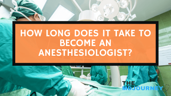how long does it take to become an anesthesiologist