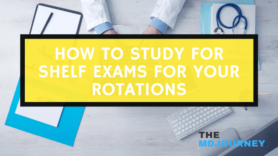 how to study for shelf exams for your rotations