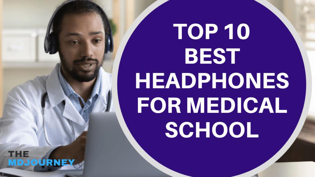 top 10 best headphones for medical school