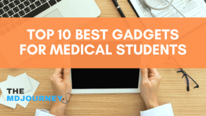 Top 10 best gadgets for medical students